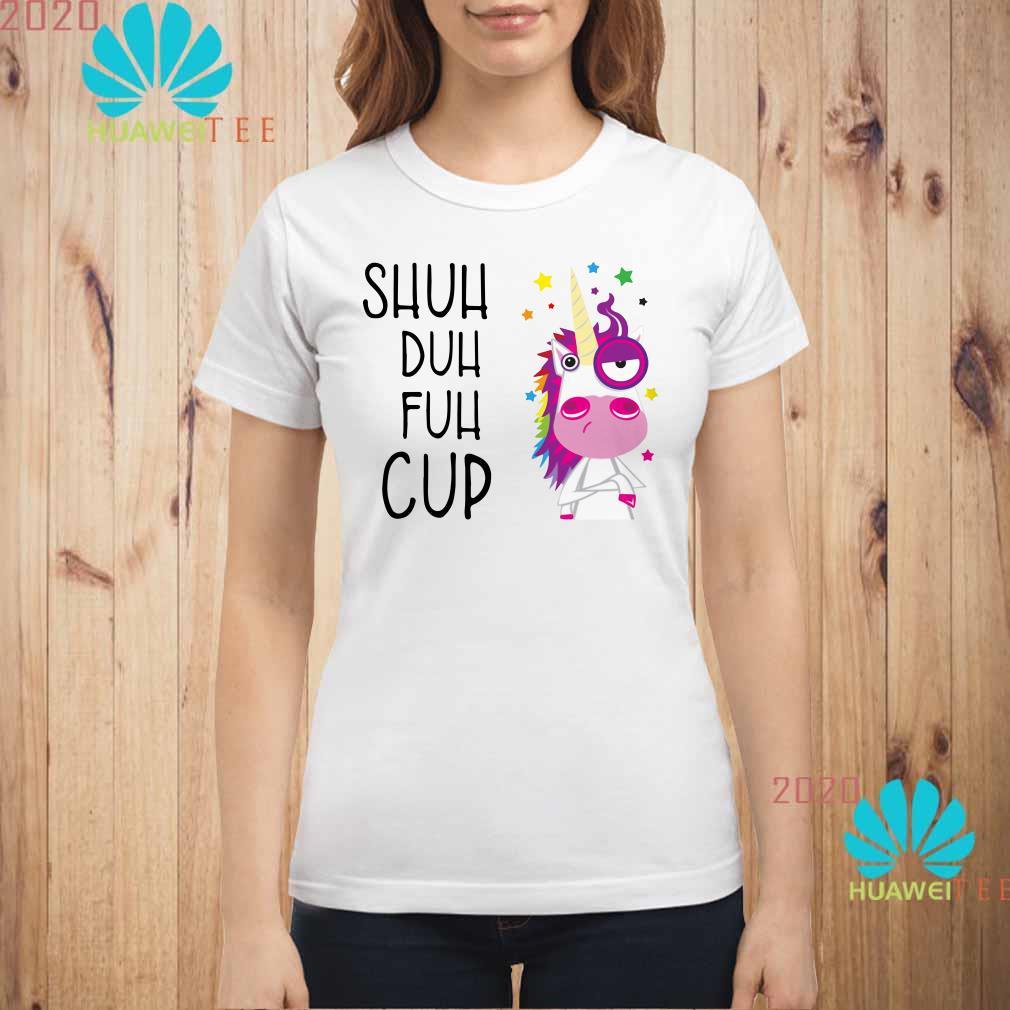 Unicorn shuh duh fuh cup Ladies shirt