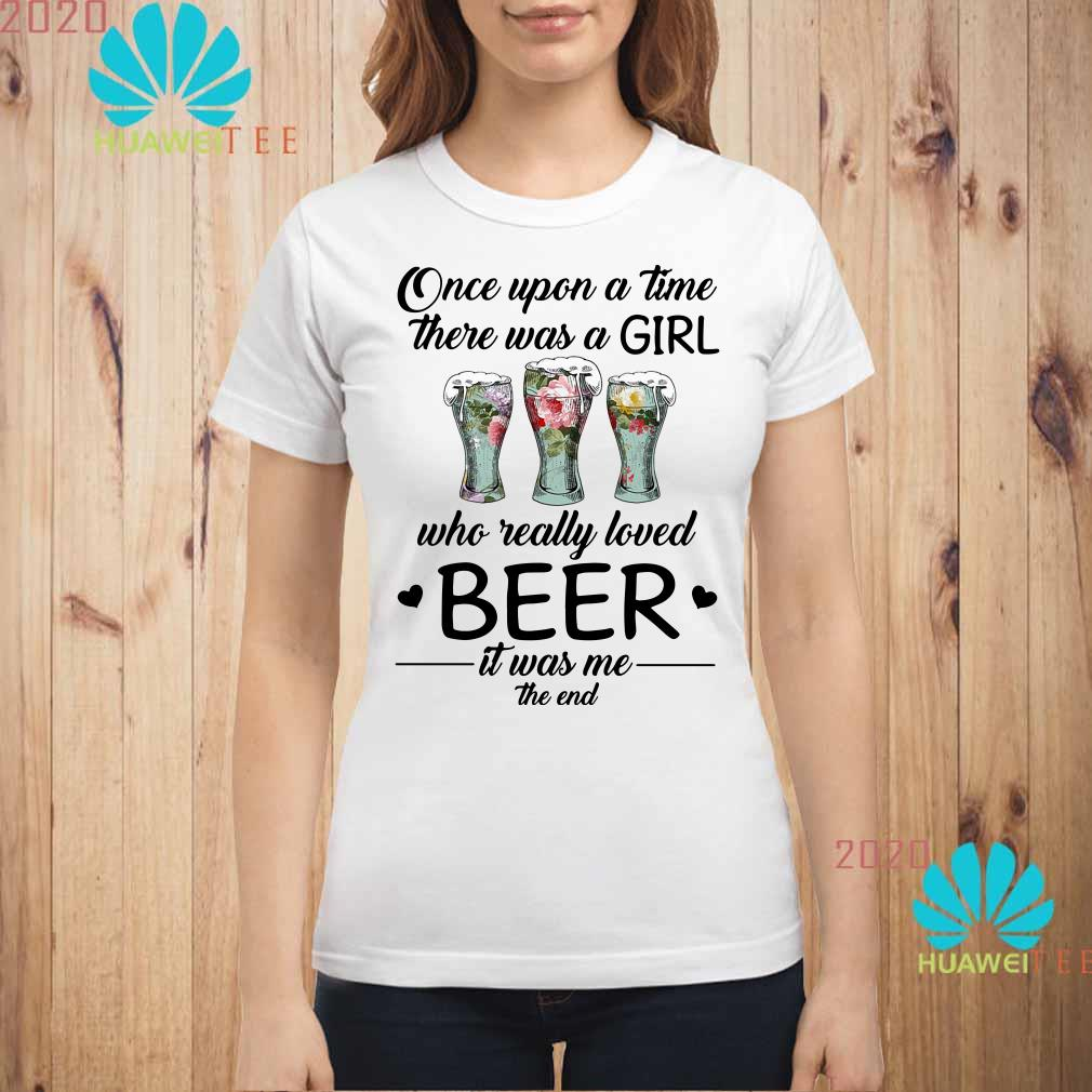 Once upon a time there was a girl who really loved beer Ladies shirt