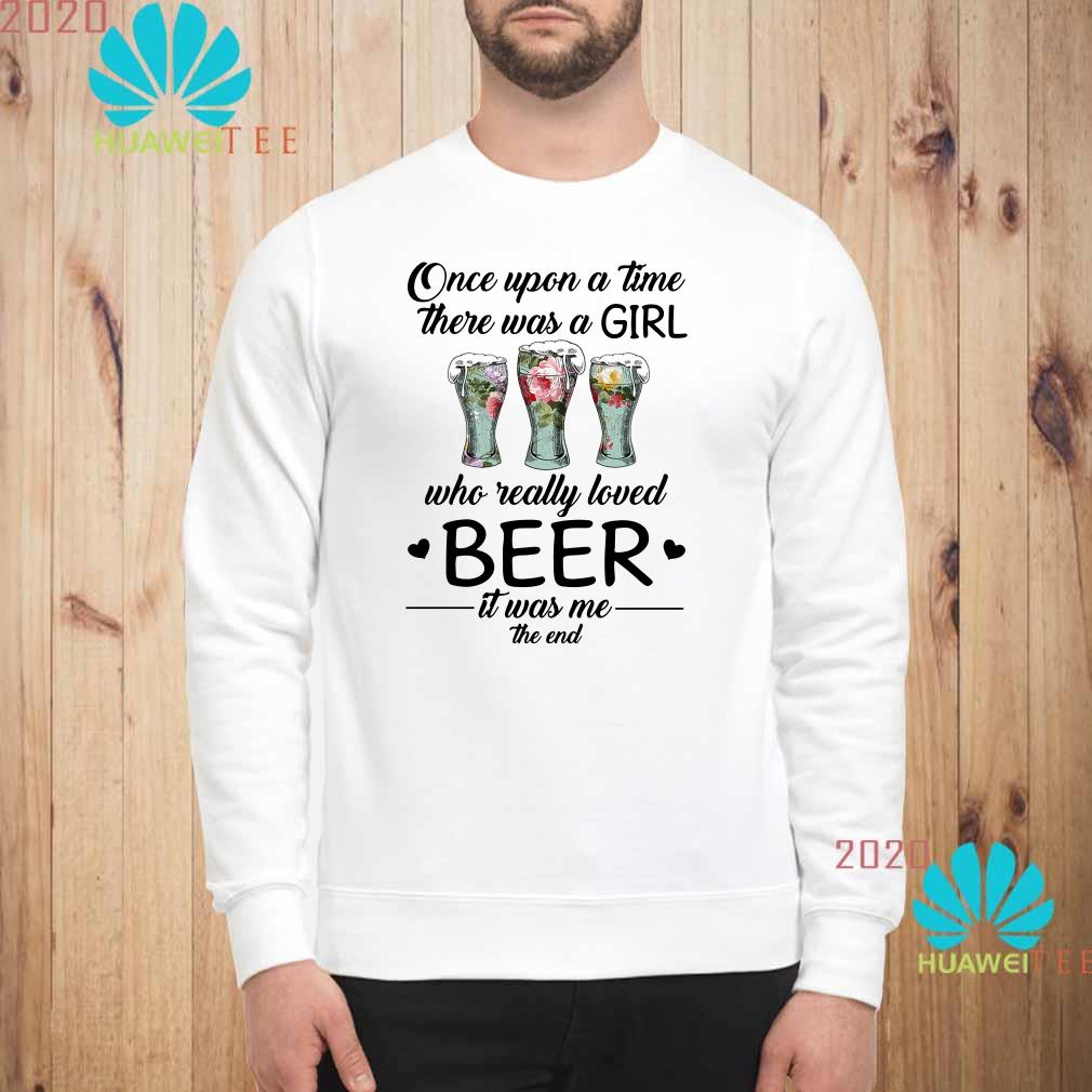 Once upon a time there was a girl who really loved beer Sweatshirt