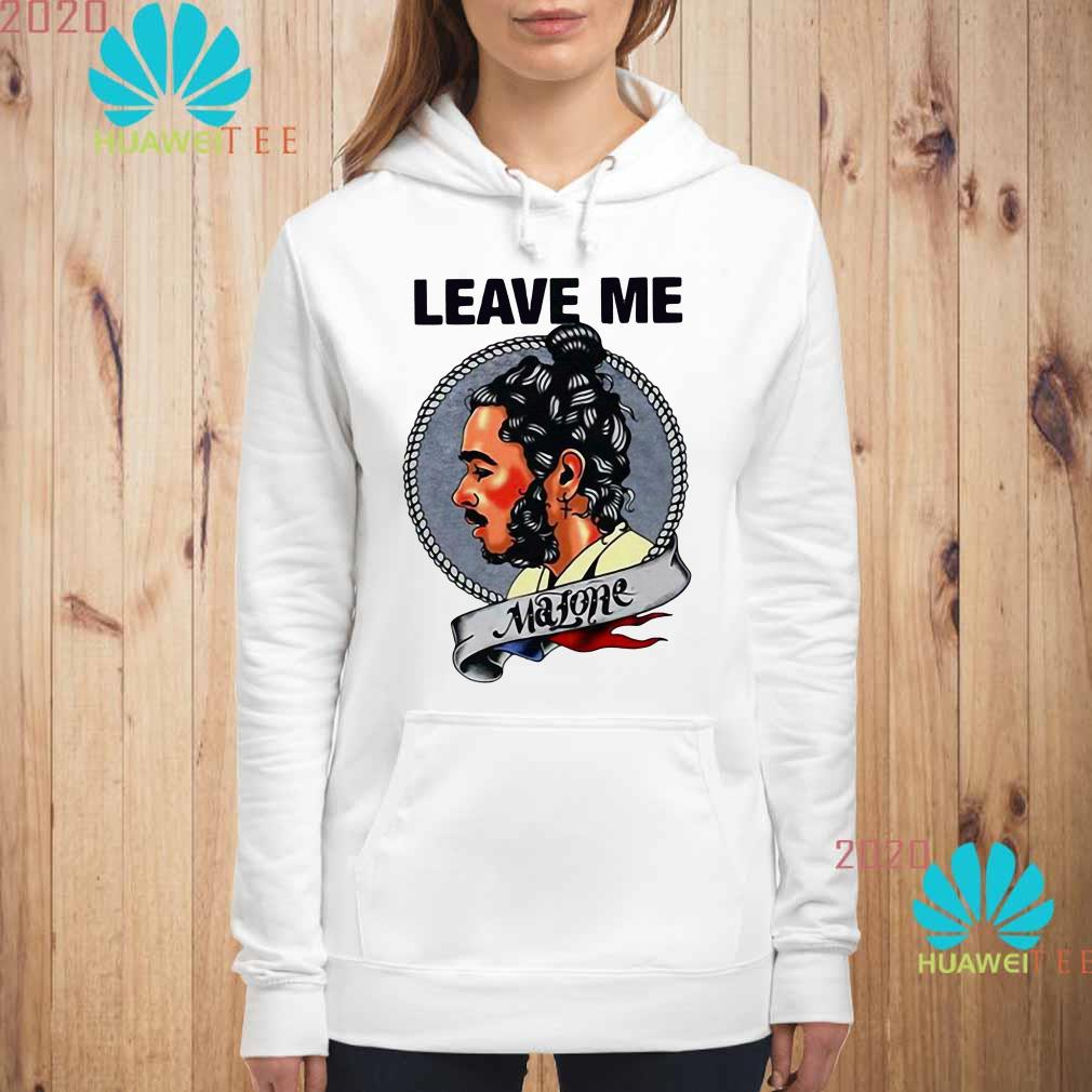 Post Malone Leave: Post Malone Leave Me Shirt, Sweater, Hoodie And Ladies Shirt