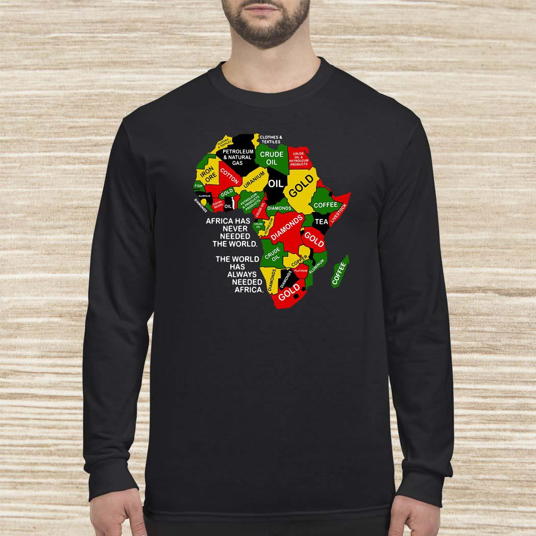 Africa Has Never Needed The World The World Has Always Needed Africa Long-sleeved