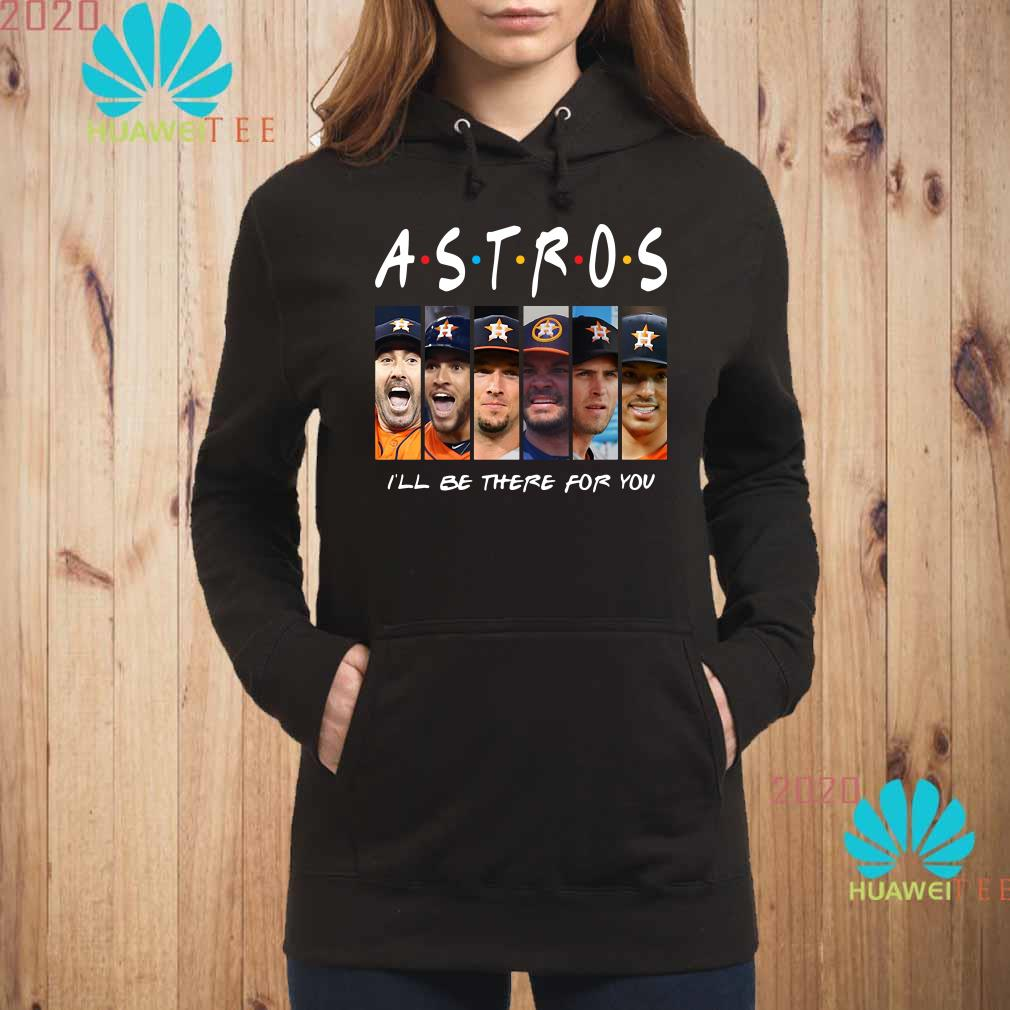 Friends Houston Astros I'll be there for you Hoodie