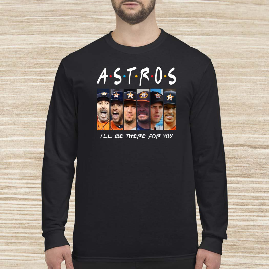 Friends Houston Astros I'll be there for you Long-sleeved