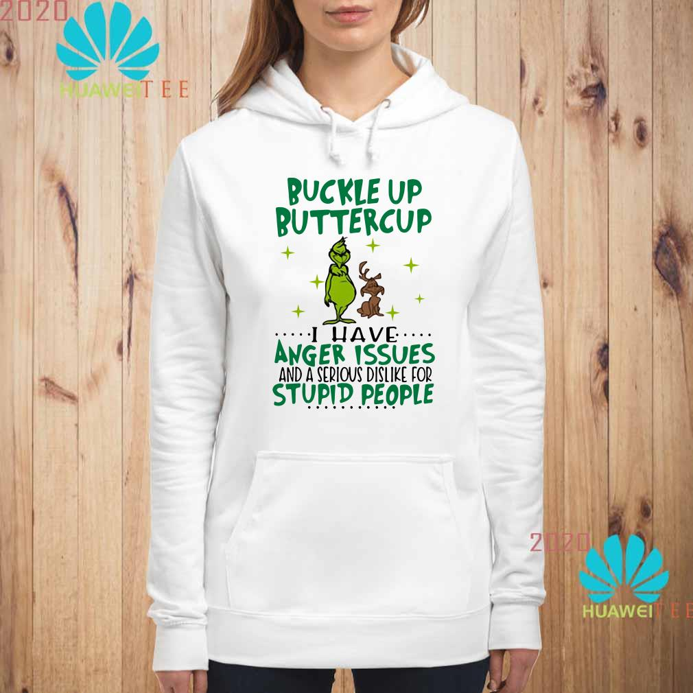 Grinch Buckle Up Buttercup I Have Anger Issues And A Serious Dislike For Stupid People Hoodie