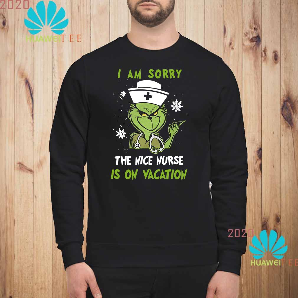 Grinch I Am Sorry The Nice Nurse Is On Vacation Sweatshirt