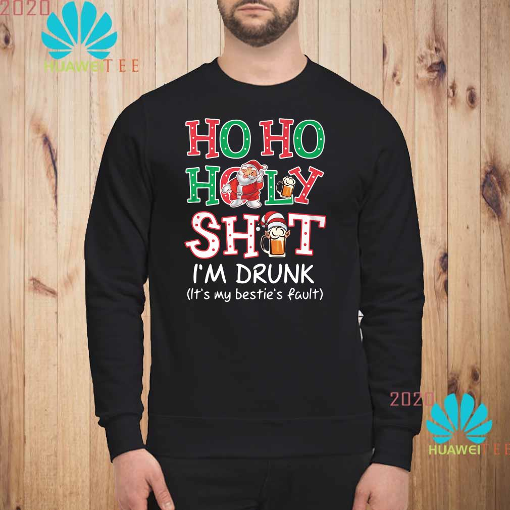 Hoho Holy Shit I'm Drunk It's My Bestie's Fault Sweatshirt