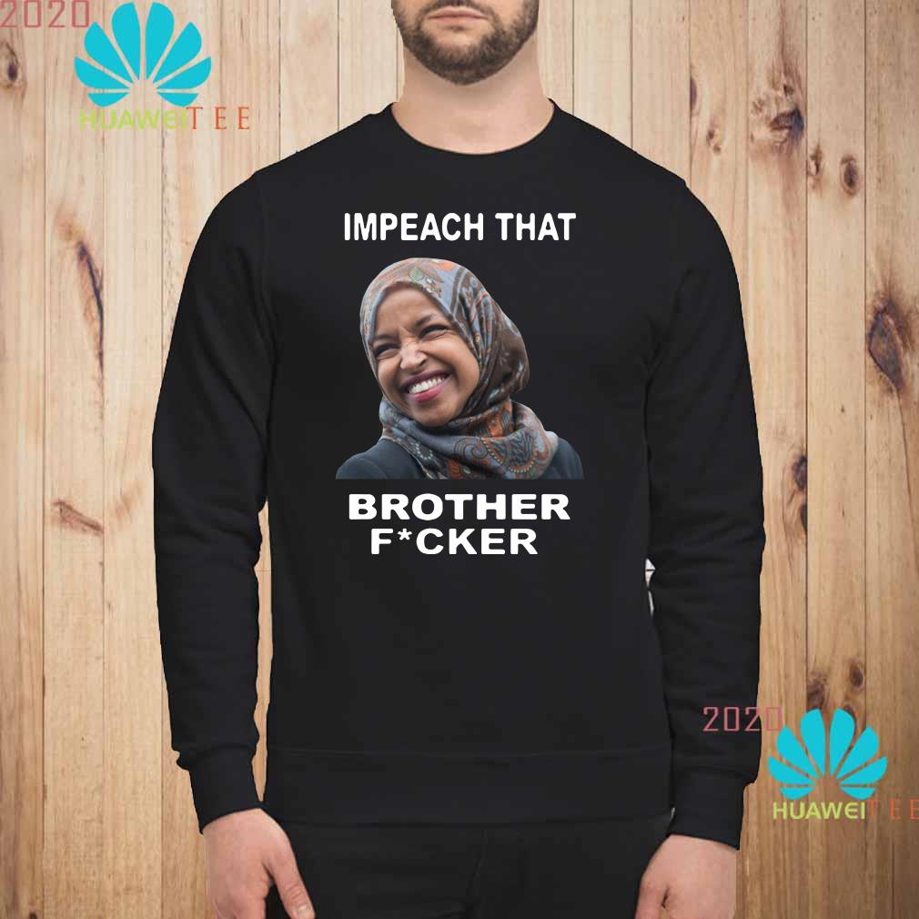 Ilhan Omar impeach that brother fucker Sweatshirt