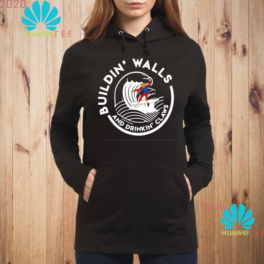 Donald Trump Building' Walls And Drinking' Claws Hoodie