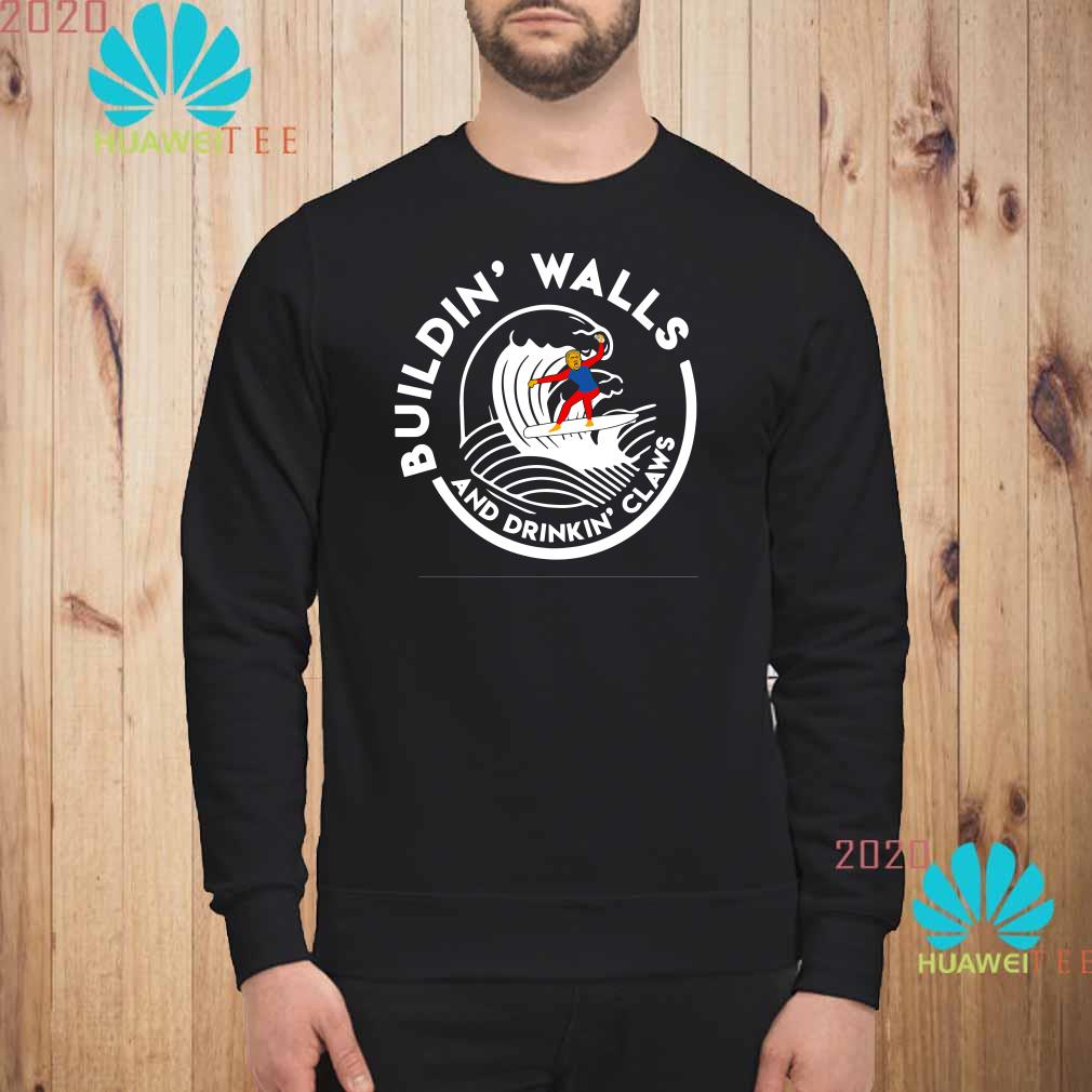 Donald Trump Building' Walls And Drinking' Claws Sweatshirt