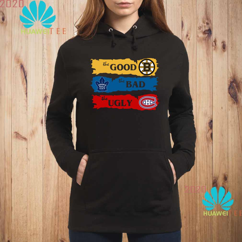 The Good Boston Bruins The Bad Toronto Maple Leafs The Ugly Montreal Canadiens Hoodie