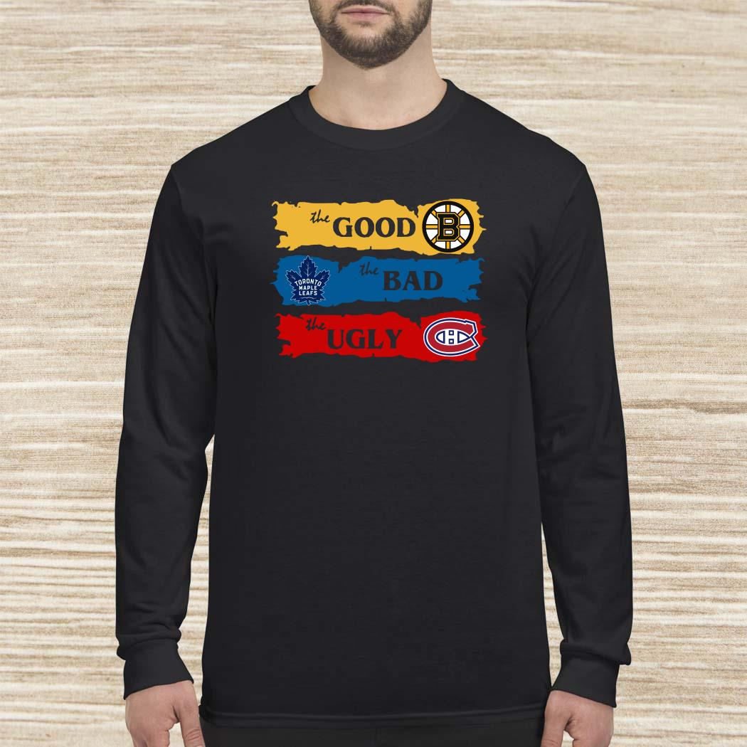 The Good Boston Bruins The Bad Toronto Maple Leafs The Ugly Montreal Canadiens Long-sleeved