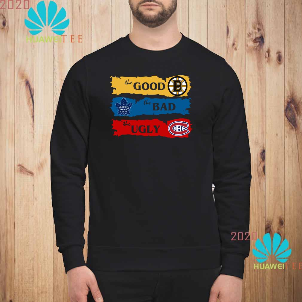 The Good Boston Bruins The Bad Toronto Maple Leafs The Ugly Montreal Canadiens Sweatshirt