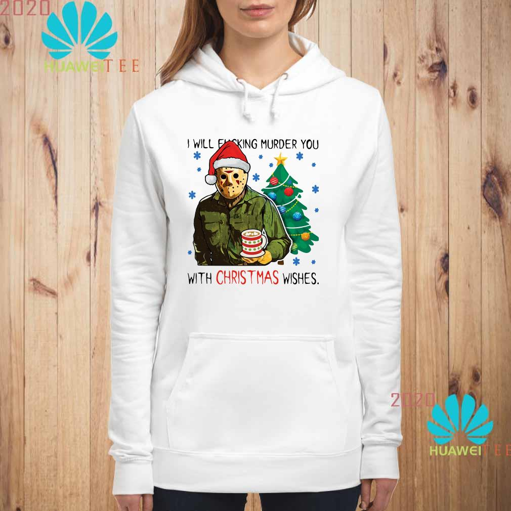 Jason Voorhees I Will Fucking Murder You With Christmas Wishes Hoodie