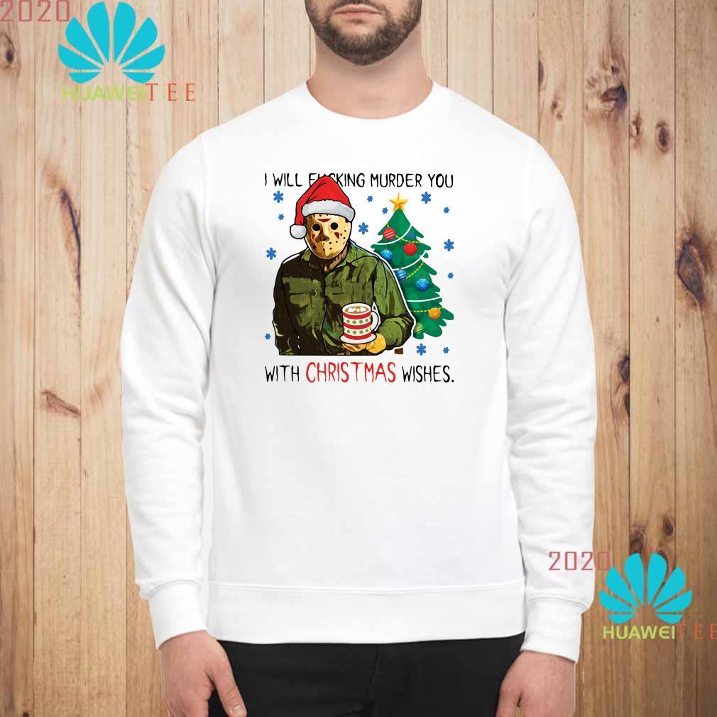 Jason Voorhees I Will Fucking Murder You With Christmas Wishes Sweatshirt
