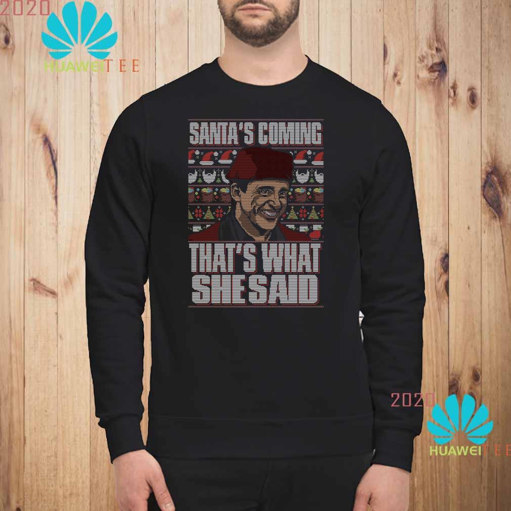Michael Scott Santa's Coming That's What She Said Ugly Christmas Sweatshirt