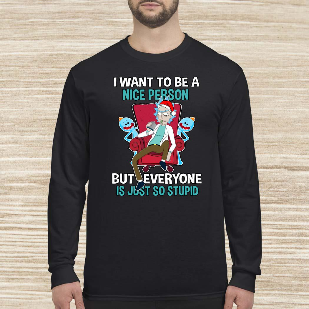 Rick Sanchez I Want To Be A Nice Person But Everyone Is Just So Stupid Long-sleeved