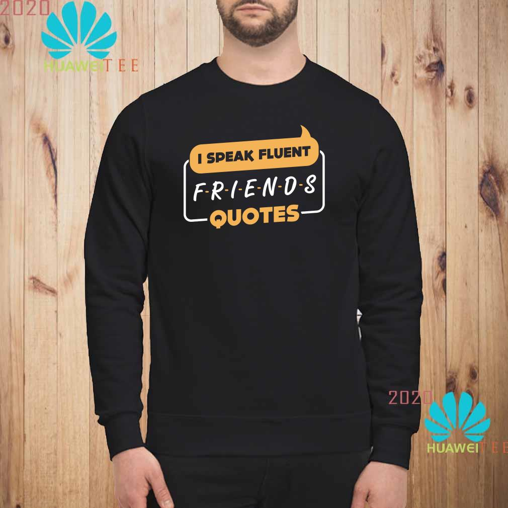 I Speak Fluent Friends Quotes Sweatshirt