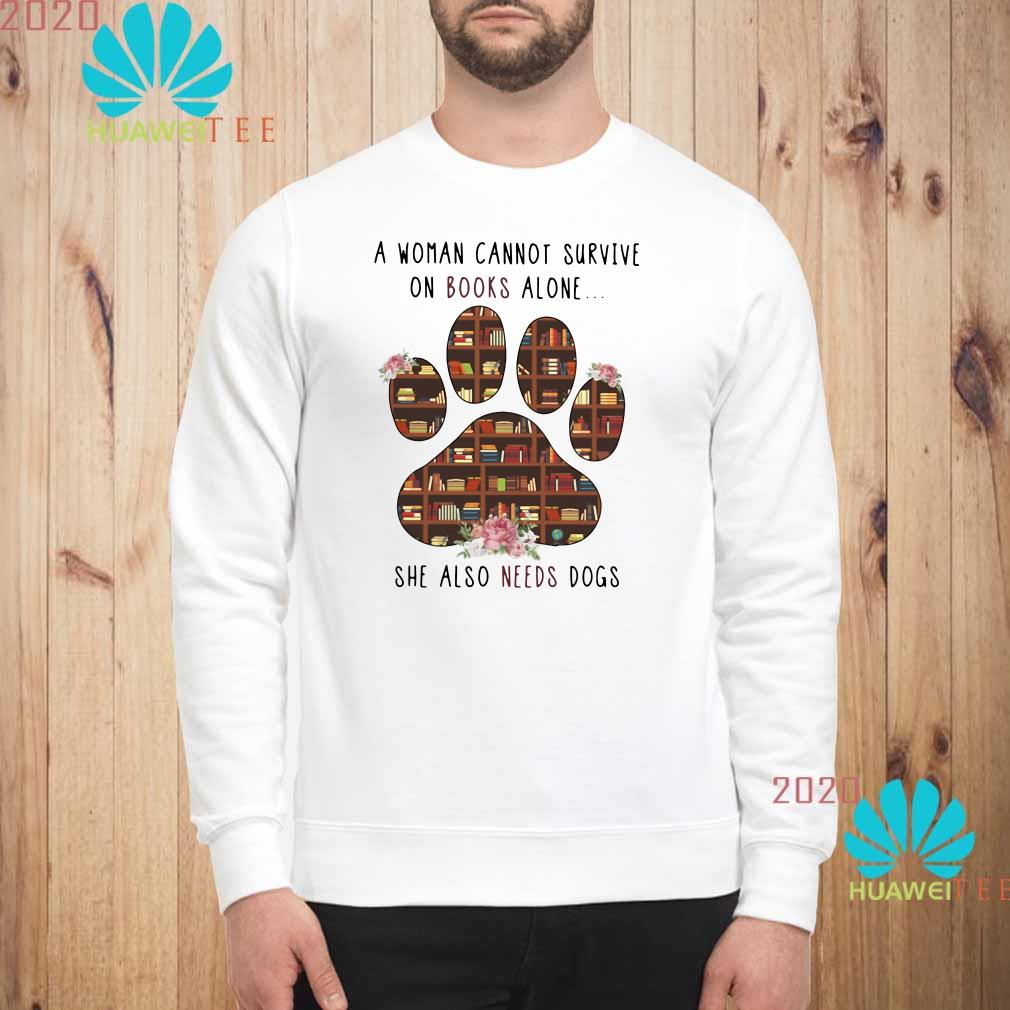 A Woman Cannot Survive On Books Alone She Also Needs Dogs Sweater