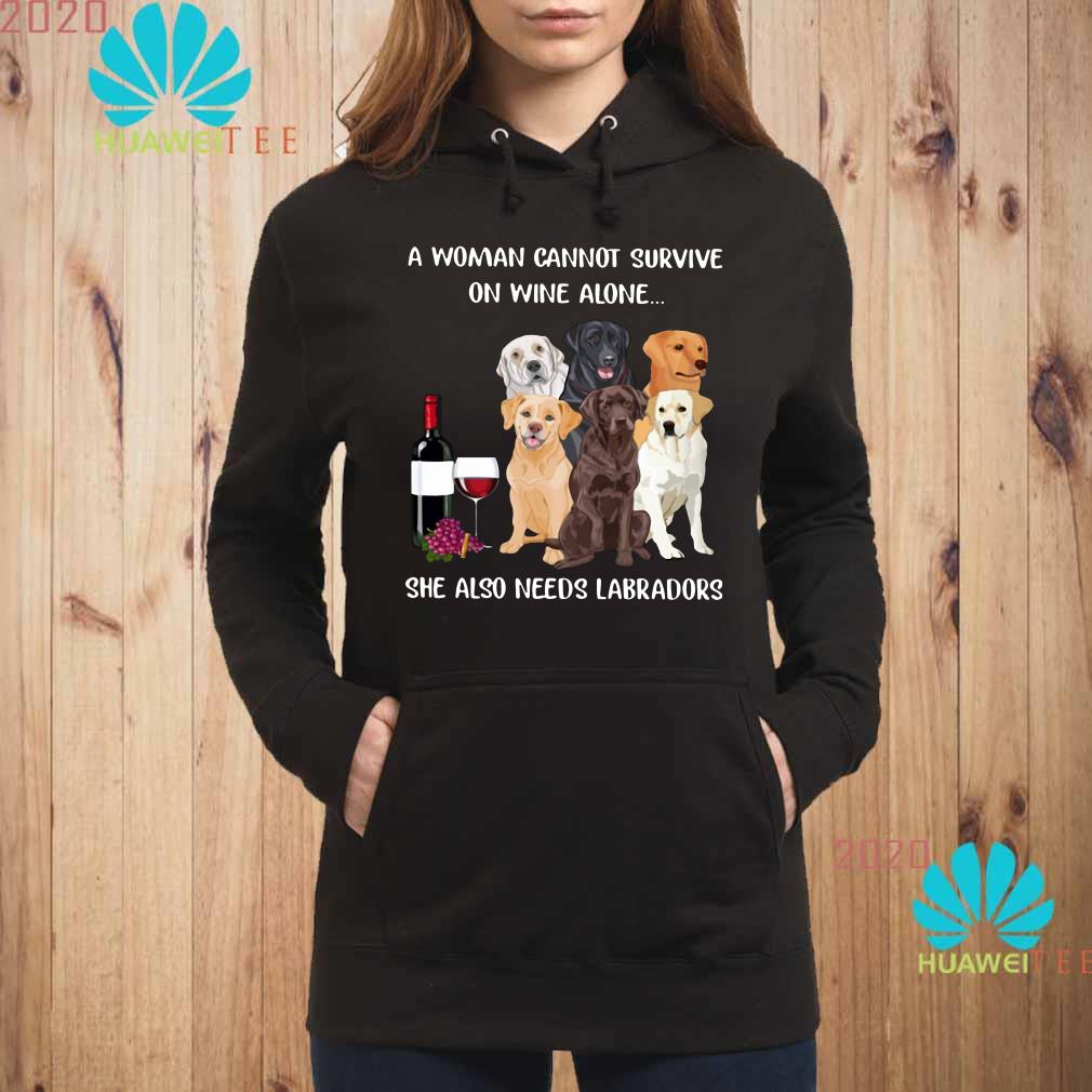 A Woman Cannot Survive On Wine Alone She Also Needs Labradors Hoodie