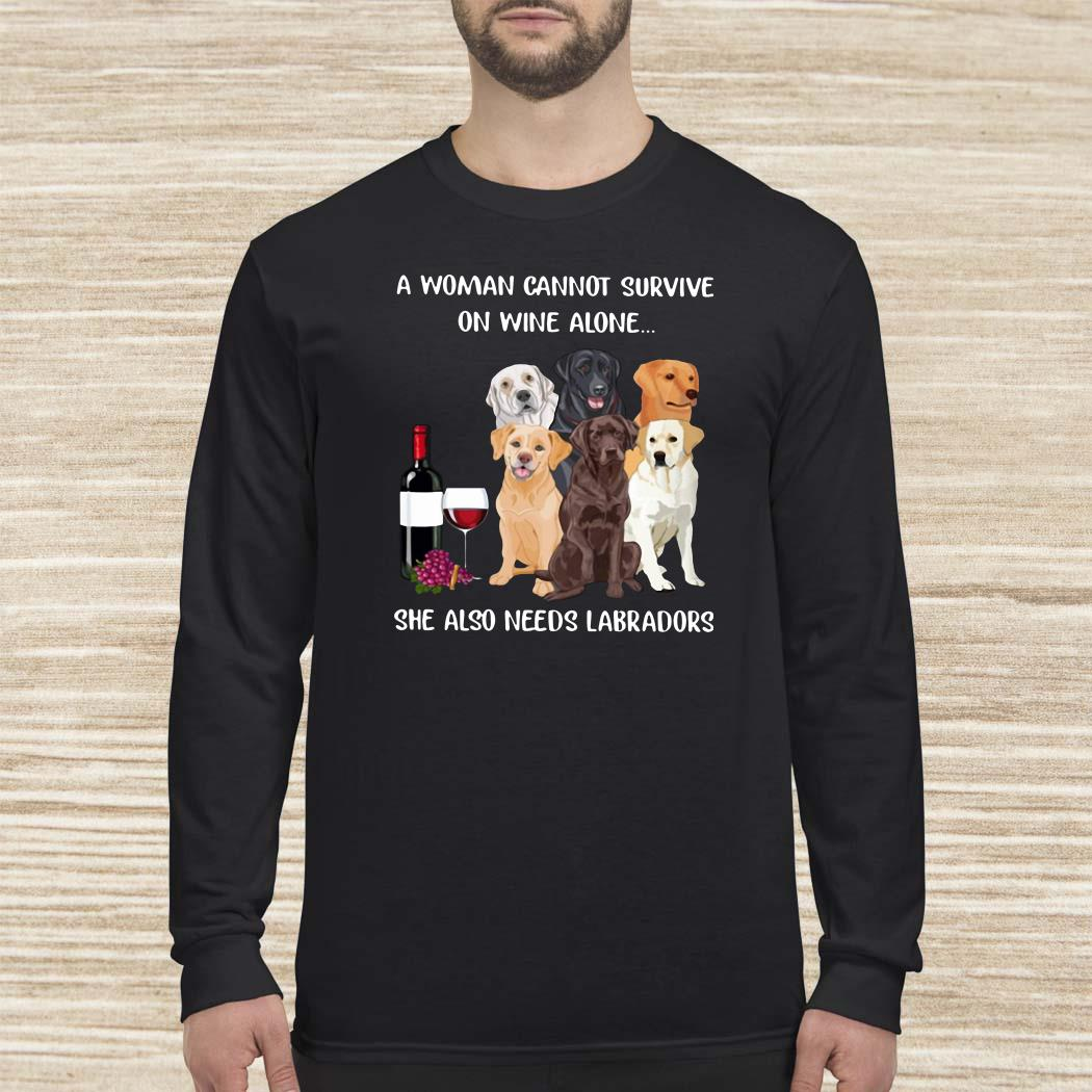 A Woman Cannot Survive On Wine Alone She Also Needs Labradors Long Sleeved