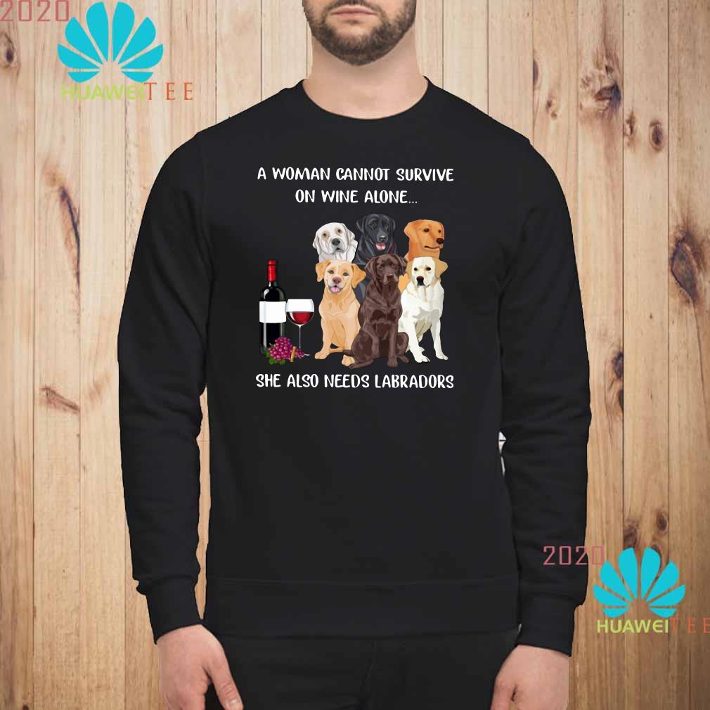 A Woman Cannot Survive On Wine Alone She Also Needs Labradors Sweater