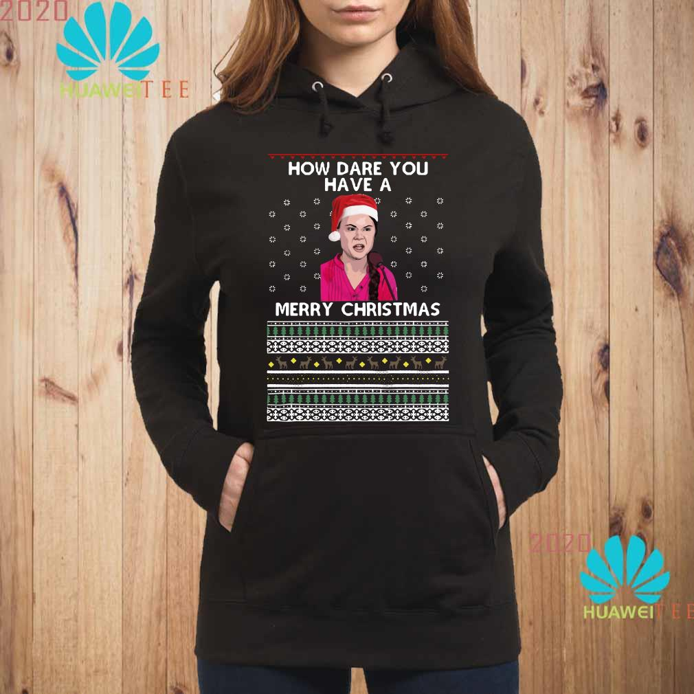 Greta Thunberg How Dare You Have A Merry Christmas Ugly Hoodie