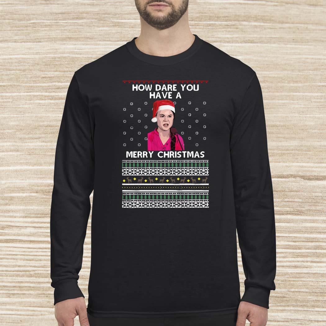 Greta Thunberg How Dare You Have A Merry Christmas Ugly Long-sleeved