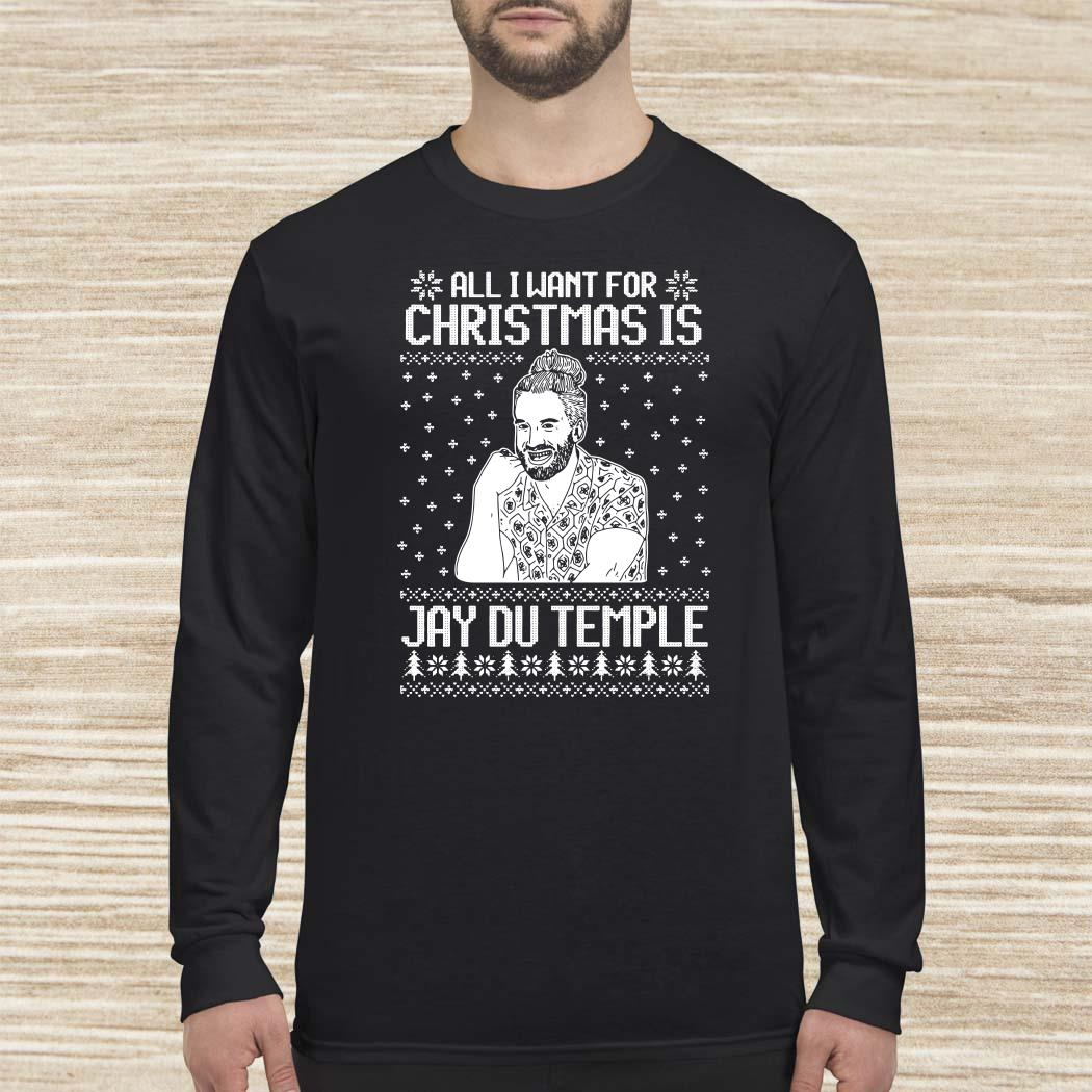 All I Want For Christmas Is Jay Du Temple Ugly Christmas Long Sleeved