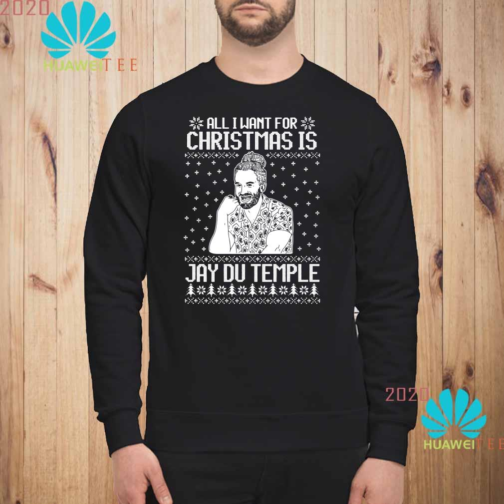 All I Want For Christmas Is Jay Du Temple Ugly Christmas Sweatshirt