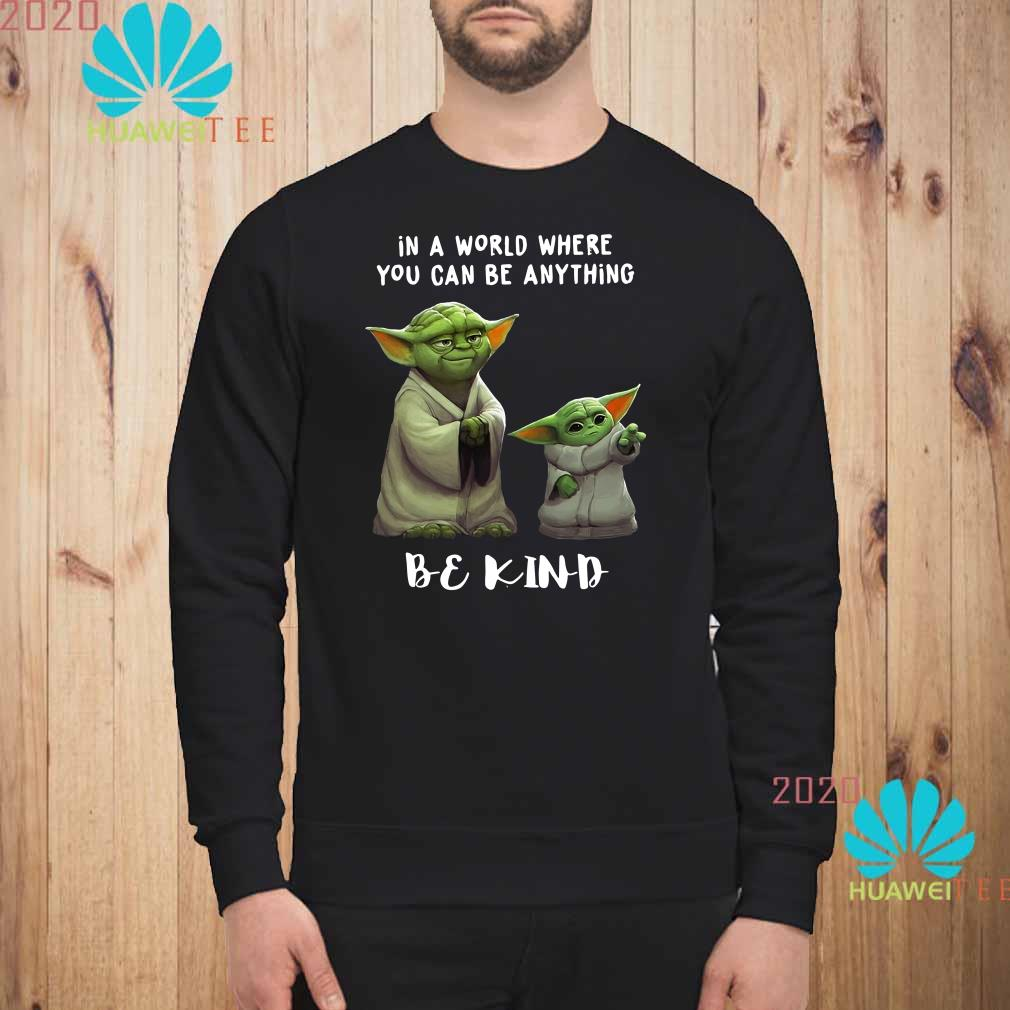 Yoda And Baby Yoda In A World Where You Can Be Anything Be Kind Sweatshirt