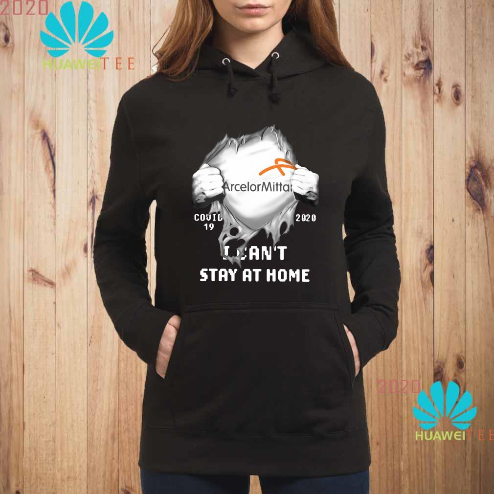 Arcelormittal Inside Me Covid-19 2020 I Can't Stay At Home Shirt hoodie