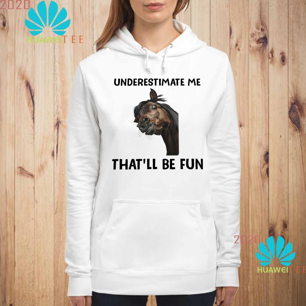 Underestimate Me That'll Be Fun Shirt hoodie