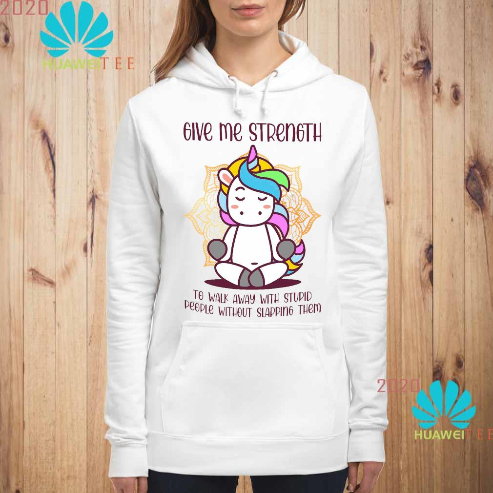 Unicorn Give Me Strength To Walk Away With Stupid People Without Slapping Shirt hoodie
