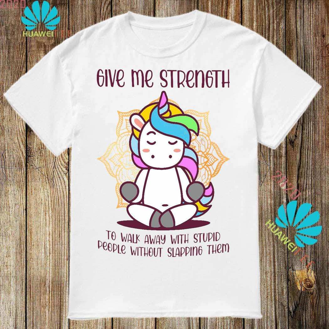 Unicorn Give Me Strength To Walk Away With Stupid People Without Slapping Shirt