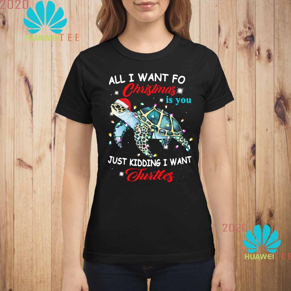 All I Want For Christmas Is You Just Kidding I Want Turtles Shirt ladies-shirt