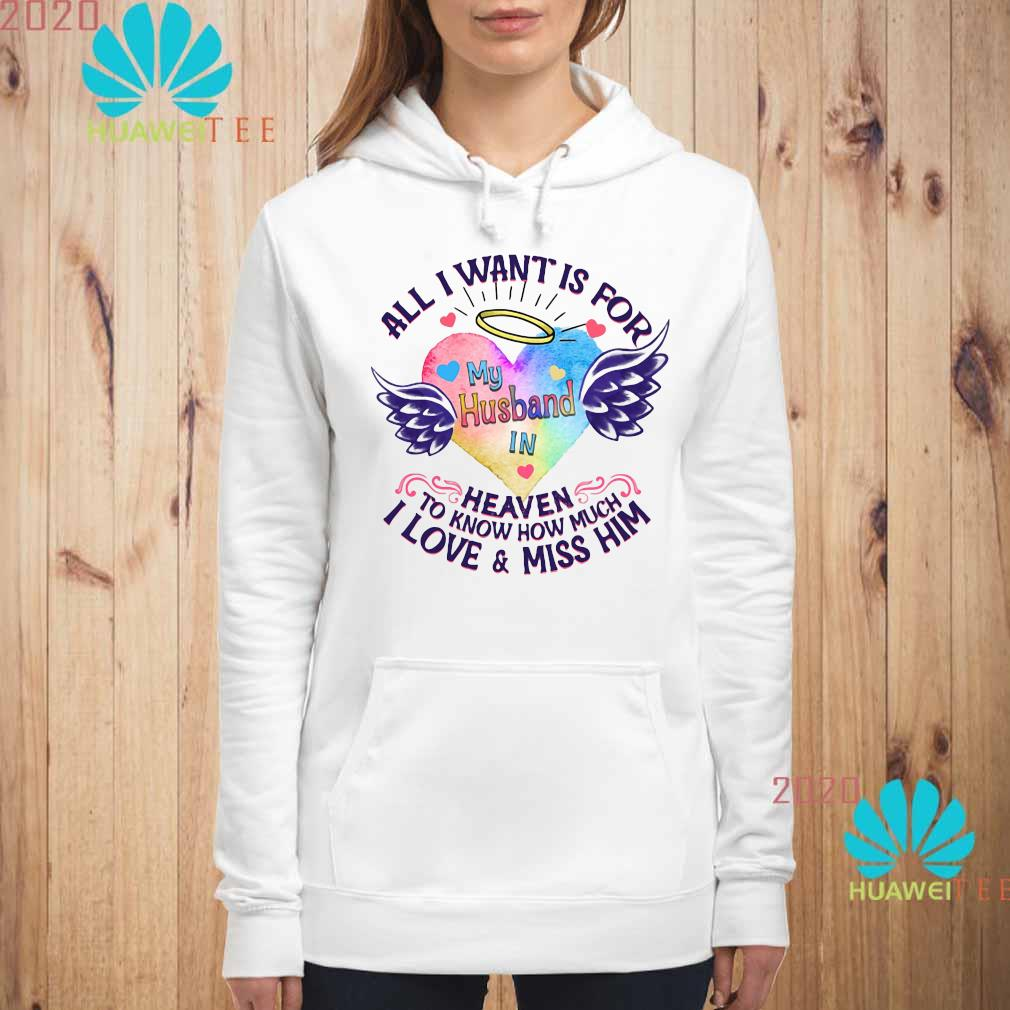 All I Want Is For My Husband In Heaven To Know How Much I Love And Miss Him Shirt hoodie