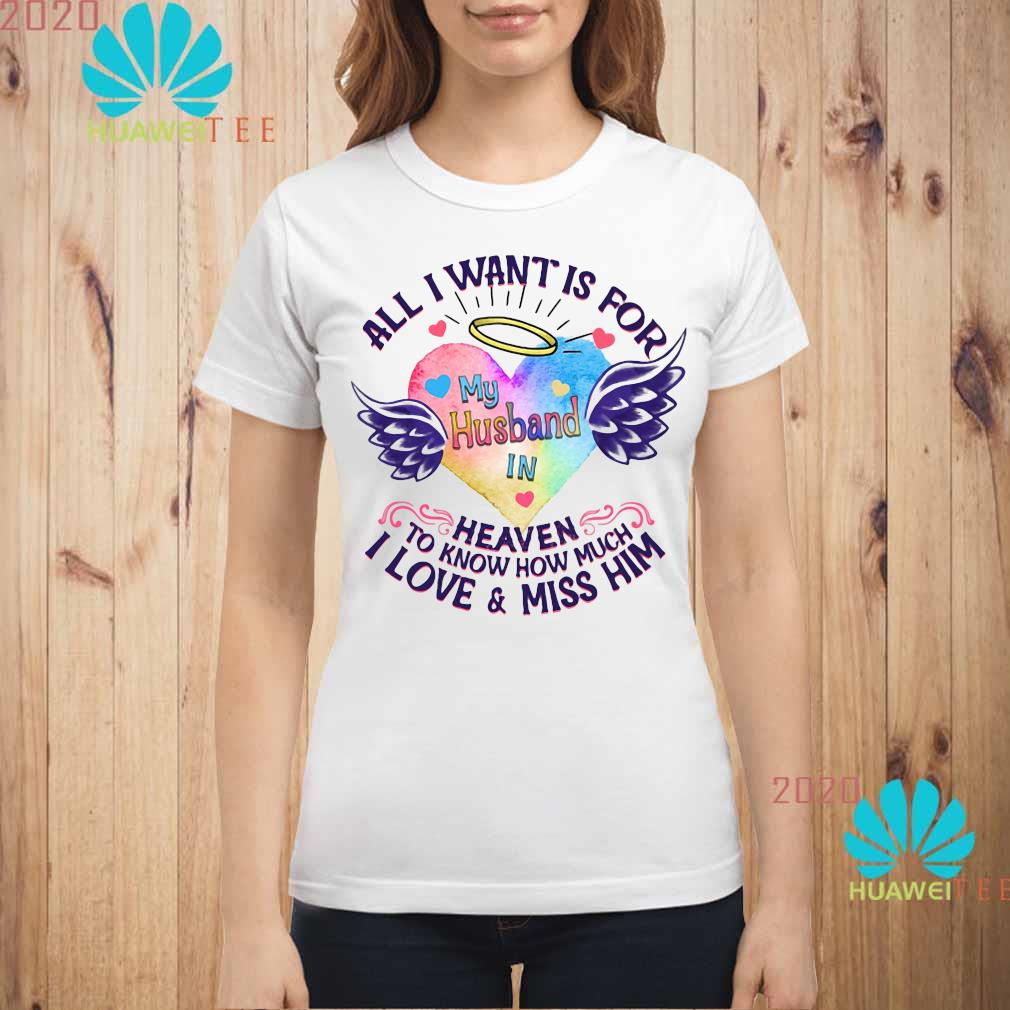 All I Want Is For My Husband In Heaven To Know How Much I Love And Miss Him Shirt ladies-shirt