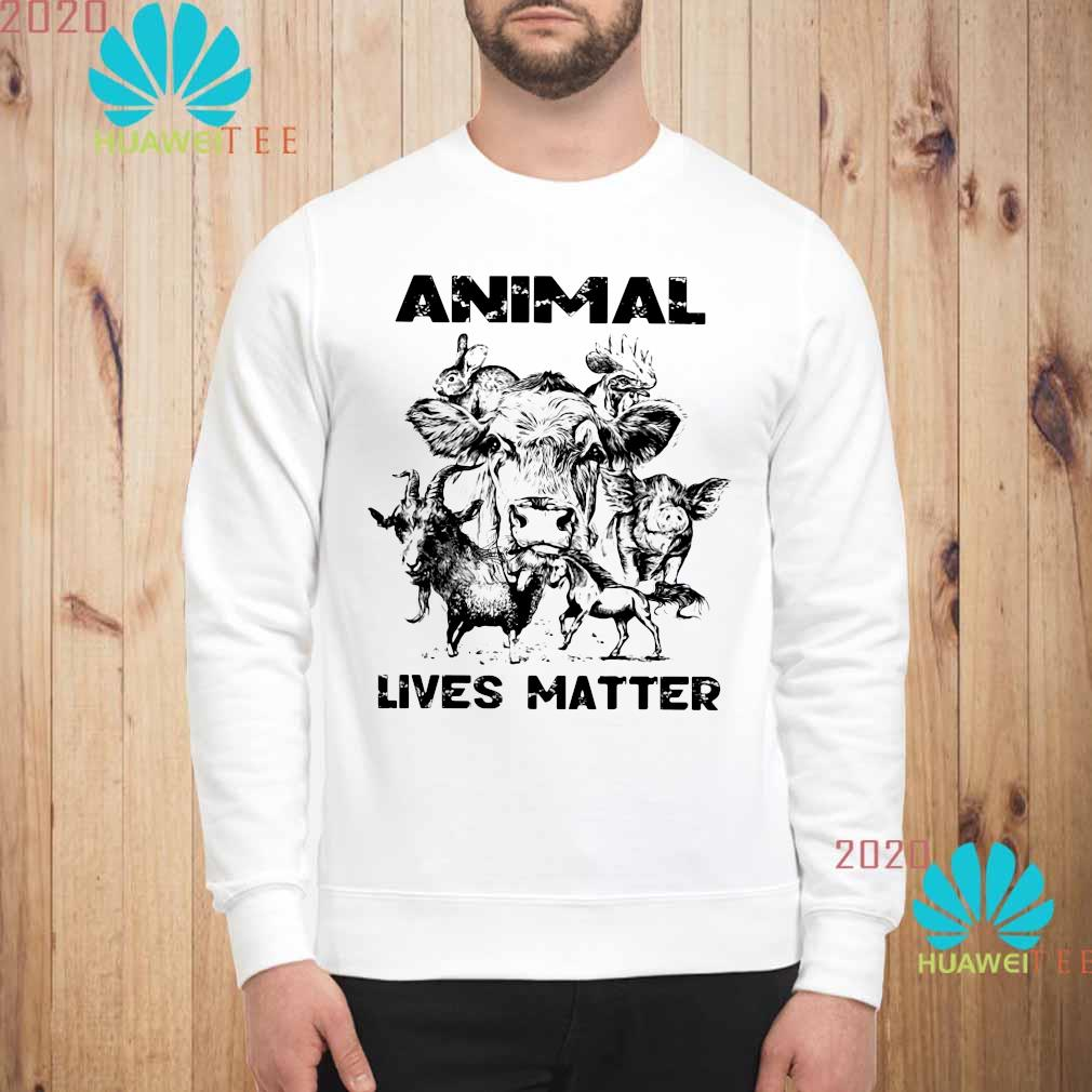 Animal Lives Matter Shirt sweatshirt