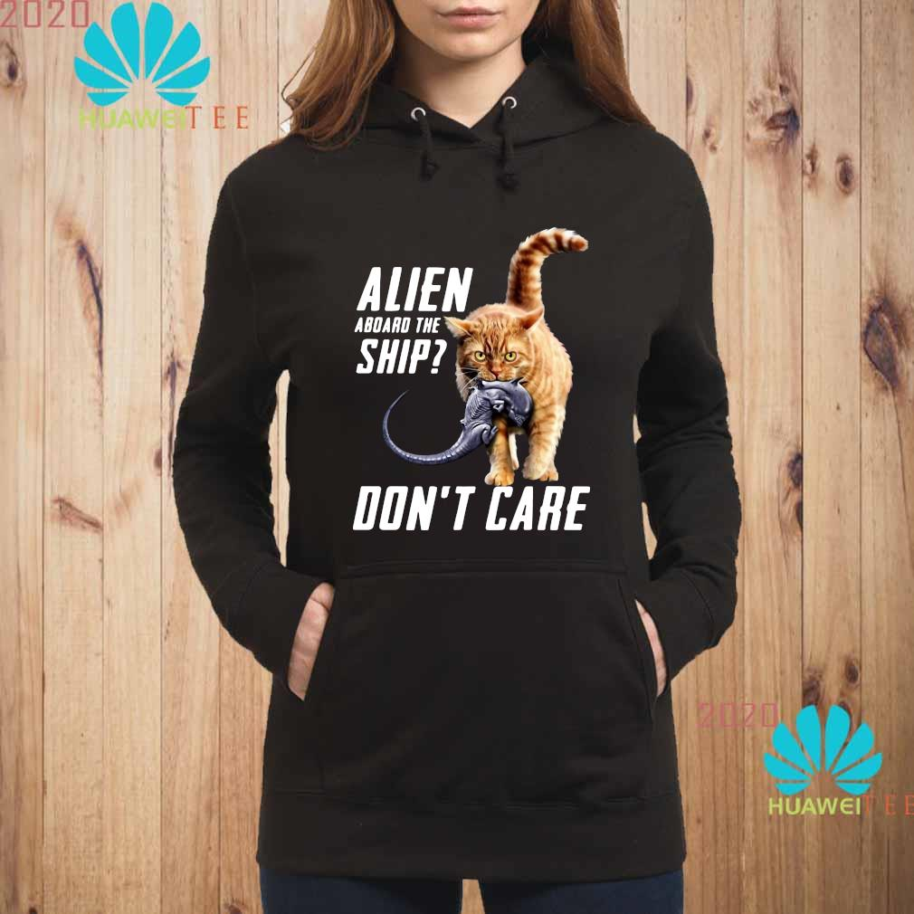 Cat Alien Aboard The Ship Don't Care Shirt hoodie