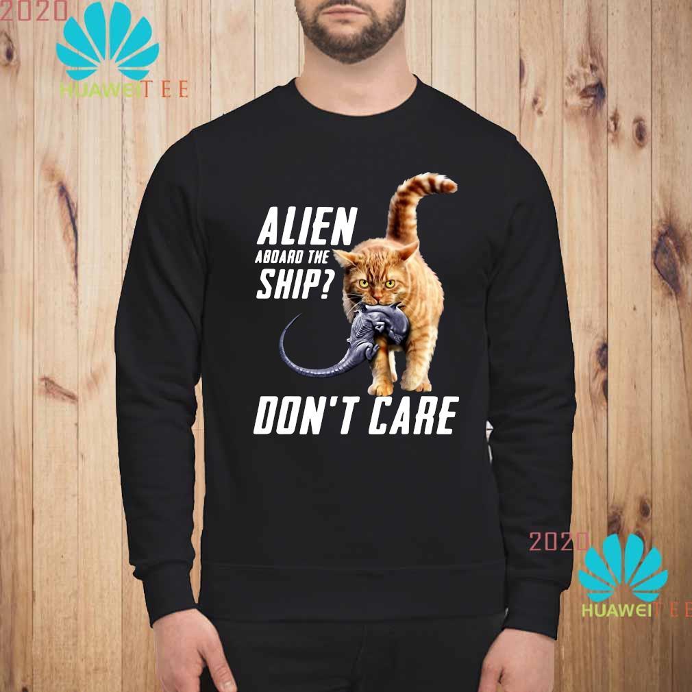 Cat Alien Aboard The Ship Don't Care Shirt sweatshirt