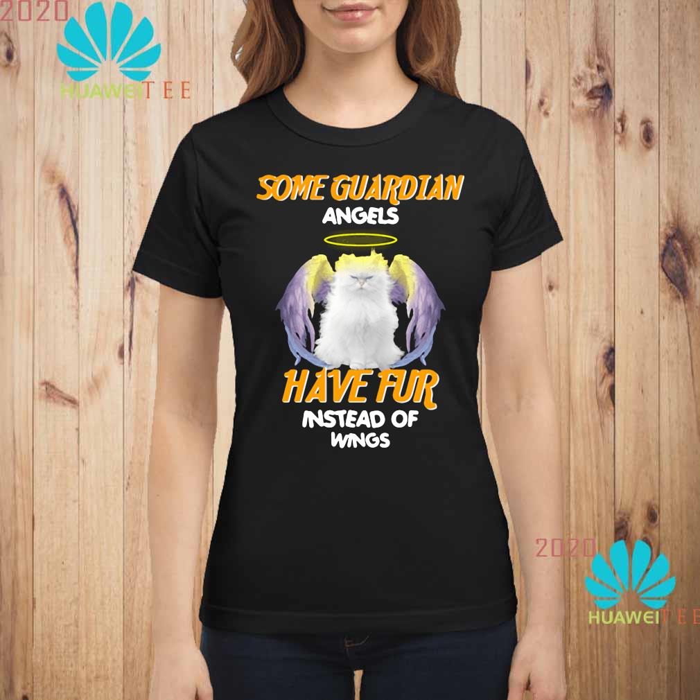 Cat Some Guardian Angel Have Fur Instead Of Wings Shirt ladies-shirt