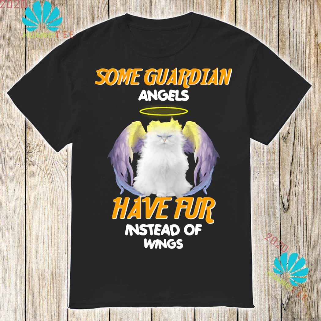 Cat Some Guardian Angel Have Fur Instead Of Wings Shirt
