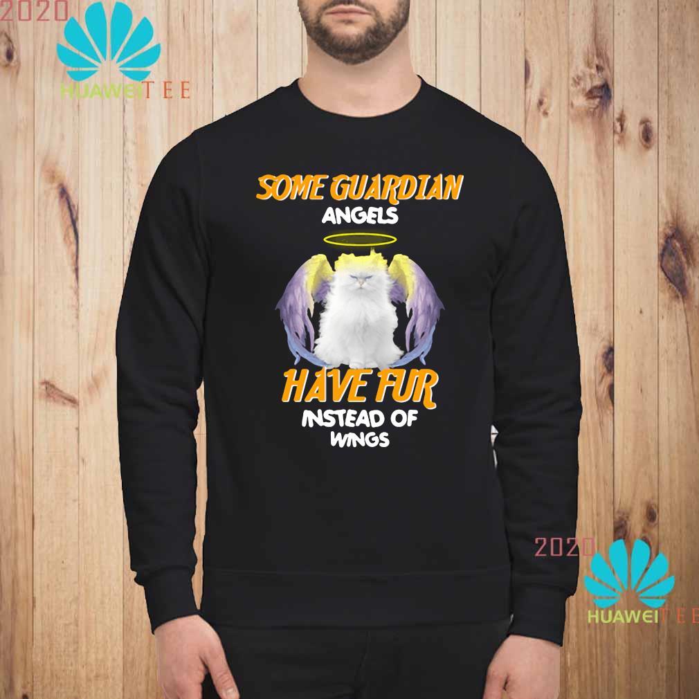 Cat Some Guardian Angel Have Fur Instead Of Wings Shirt sweatshirt