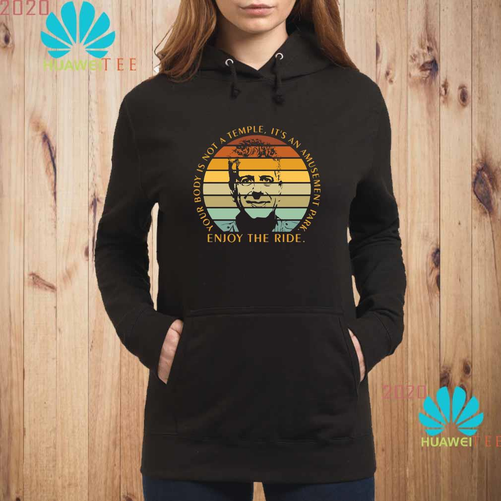 Enjoy The Ride Your Body Is Not A Temple It's An Amusement Park Vintage Shirt hoodie