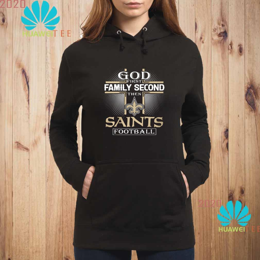 God First Family Second The Saints Football Shirt hoodie