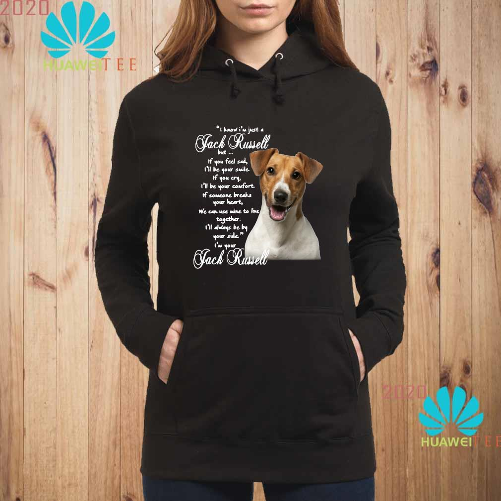 I Know I'm Just A Jack Russell But If You Feel Sad I'll Be Your Smile Shirt hoodie