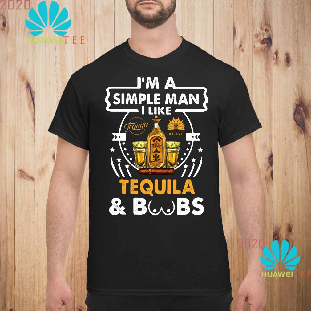 I'm A Simple Man I Like Tequila And Boobs Shirt unisex