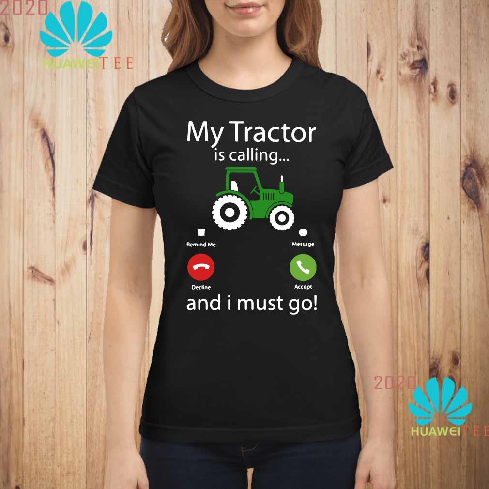 My Tractor Is Calling And I Must Go Shirt ladies-shirt