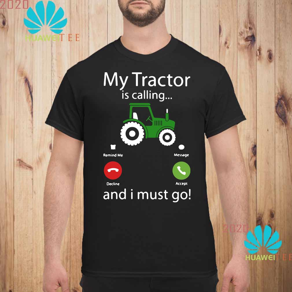 My Tractor Is Calling And I Must Go Shirt unisex
