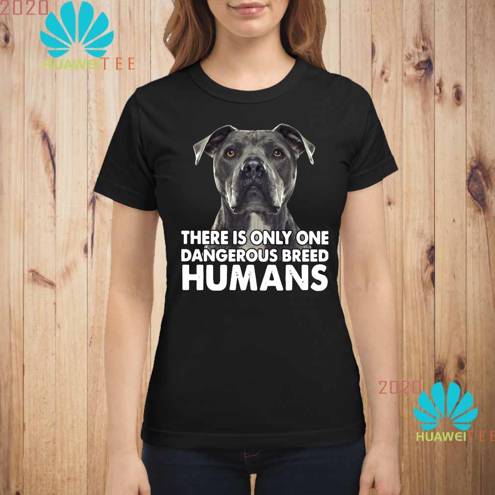 Pitbull There Is Only One Dangerous Breed Humans Shirt ladies-shirt